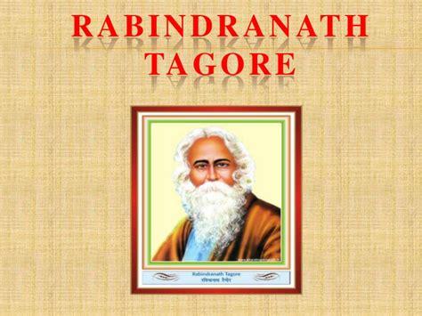 biography of rabindranath tagore rabindranath tagore ppt