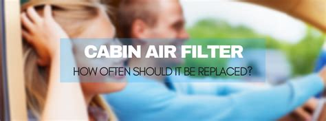 How Often To Change Cabin Air Filter by How Often Should You Replace Your Cabin Air Filter