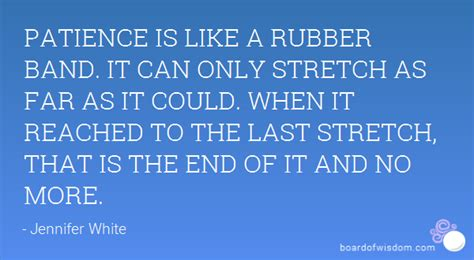 images of quotes patience is like a rubber band it can only stretch as far