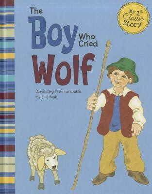 the boy who cried wolf picture book the boy who cried wolf a retelling of aesop s fable by