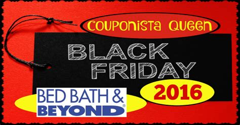 bed bath and beyond black friday hours bed bath beyond black friday ad 2016 couponista queen