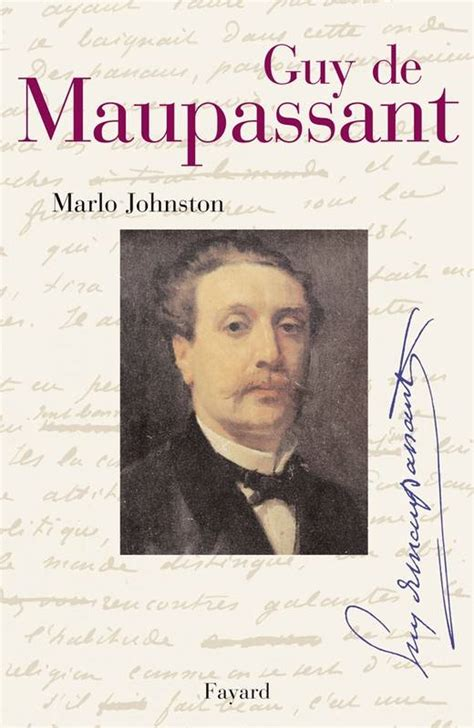 la biography de guy de maupassant livre guy de maupassant marlo johnston fayard