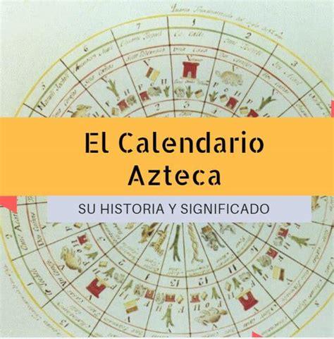 calendario azteca su historia y significado cultura azteca