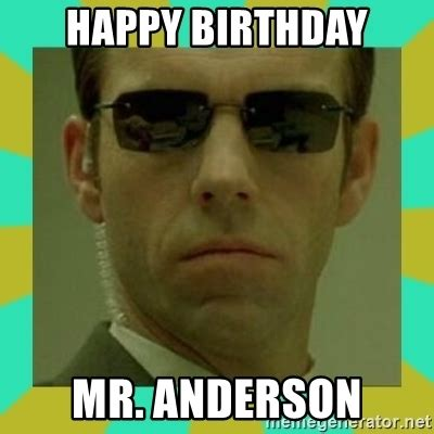 Anderson Meme - happy birthday mr anderson agent smith meme generator