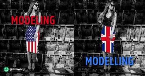 Modeling Or Modelling modeling vs modelling grammarly