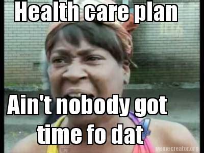 Ain T Nobody Got Time For Dat Meme - meme creator health care plan ain t nobody got time fo