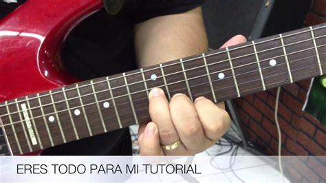 youtube tutorial de guitarra eres todo para mi tutorial para guitarra youtube