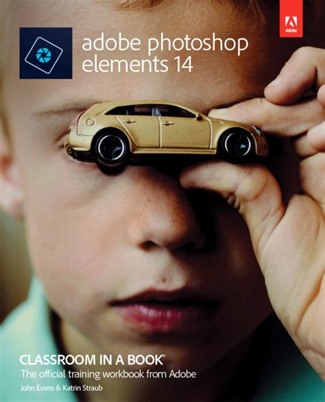 adobe photoshop elements 2018 classroom in a book books straub adobe photoshop elements 14 classroom in a