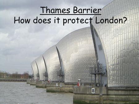 thames barrier benefits the thames estuary london ppt video online download