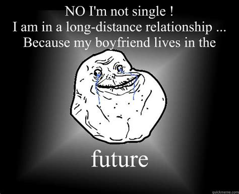In A Relationship Meme - no i m not single i am in a long distance relationship