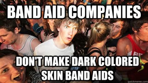 Band Aid Meme - band aid companies don t make dark colored skin band aids