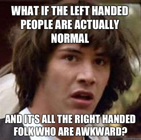 Who Are The People In Memes - left handed memes image memes at relatably com