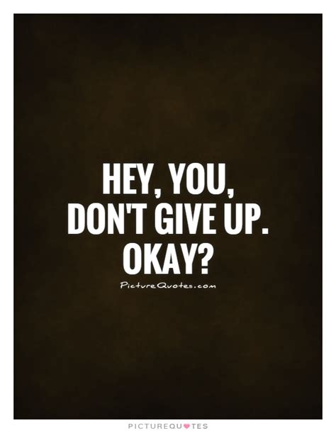Poster Quote Inspiratif Don T Give Up You Still Hava A Chance hey you don t give up okay picture quotes