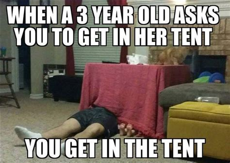 Funny Memes For Her - when a three year old asks you to get in her tent meme