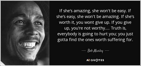 bob marley easy biography bob marley quote if she s amazing she won t be easy if