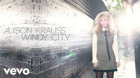 alison krauss windy city album alison krauss windy city youtube