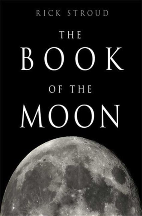on the moon books the book of the moon by rick stroud reviews discussion
