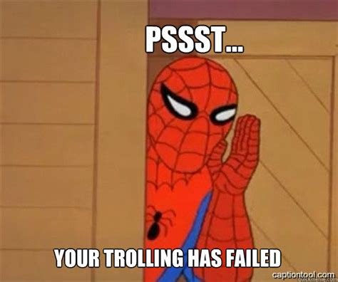 Troline Meme - pssst your trolling has failed spiderman tree fiddy