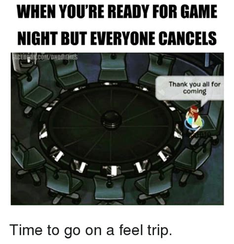 Feel Trip Meme - when you re ready for game night but everyone cancels