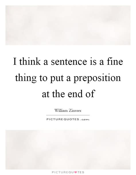 i think a sentence is a thing to put a preposition at the picture quotes