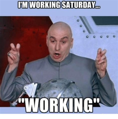 Working Saturday Meme - 20 saturday memes to make your weekend more fun