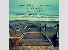 Not talking to you is driving me insane - Graphics, quotes ... Instagram Quotes About Love