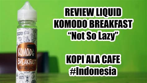 Liquid Komodo Breakfest Not So Lazy review liquid komodo breakfast quot not so lazy quot