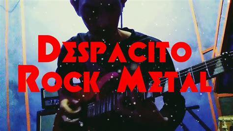 despacito rock despacito rock metal luis fonsi justin bieber youtube