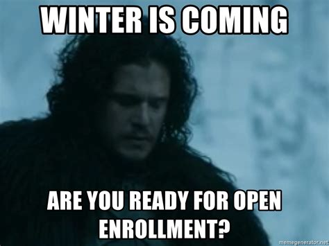 Winter Is Coming Meme Generator - winter is coming are you ready for open enrollment jon