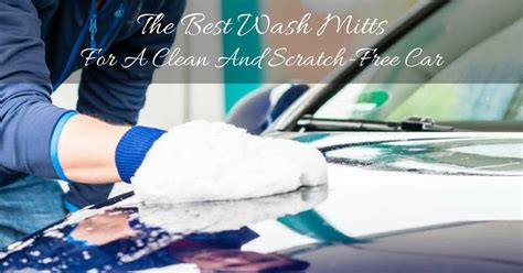 best wash the 2017 best wash mitts for a clean and scratch free car