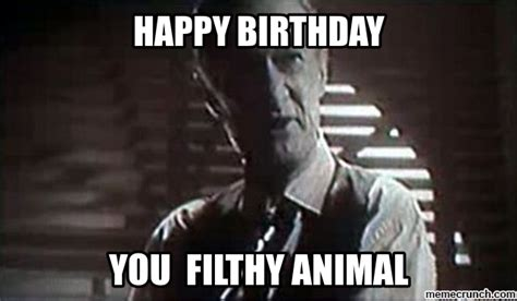Nasty Birthday Meme - happy birthday you filthy animal
