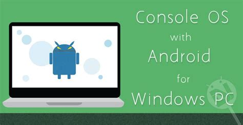 android os for laptop run android os on windows pc with console os
