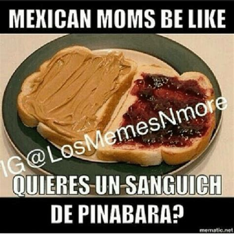 Mexican Moms Be Like Memes - 25 best memes about mexicans moms mexicans moms memes