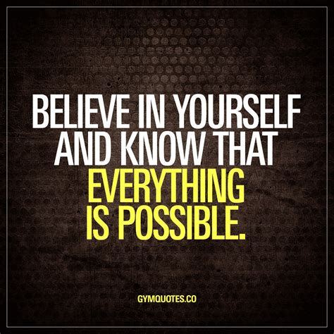 Everything Is believe in yourself and that everything is possible