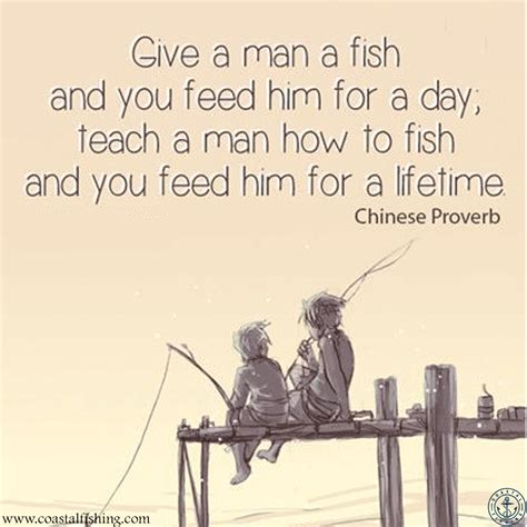 Ways To Catch Him On You by Give A A Fish And You Feed Him For A Day Teach A