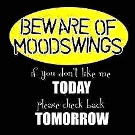 mood swings in a relationship bad mood swings funny quotes quotesgram