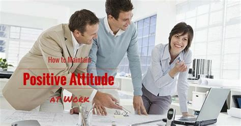 8 Tips On Maintaining A Attitude At Work by How To Maintain A Positive Attitude At Work Top 10 Tips