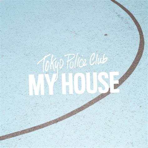 lyrics to my house tokyo police club my house lyrics genius lyrics