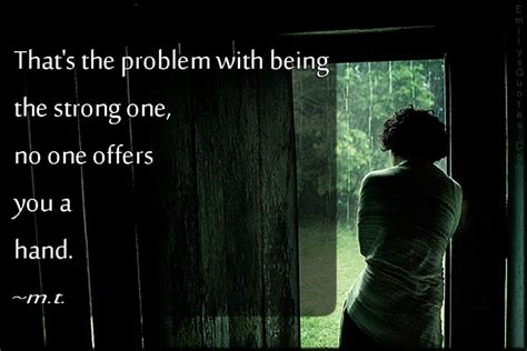 The Strong One that s the problem with being the strong one no one