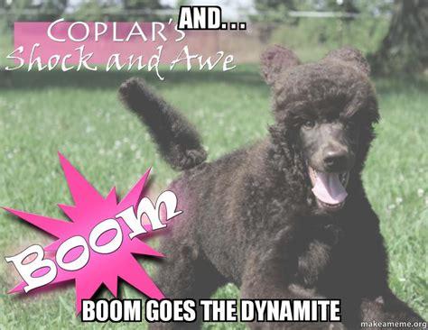 boom goes the dynamite meme and boom goes the dynamite make a meme