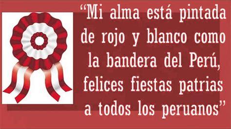 bellas frases de fiestas patrias peruanas para descargar frases por fiestas patrias peru con bonitas im 225 genes los