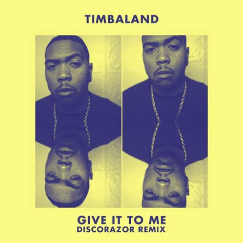 Timbaland Give It To Me by Timbaland Give It To Me Discorazor Remix Friday Style