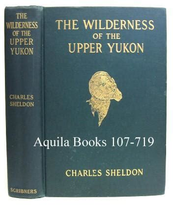 the wilderness of the yukon a s explorations for sheep in mountains classic reprint books vialibri 701839 books from 1911