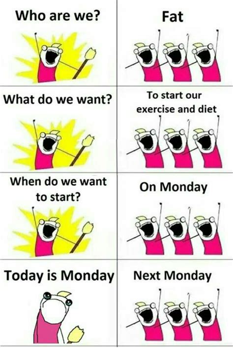 What Do We Want Meme Generator - exercise and diet next monday funny meme funny memes