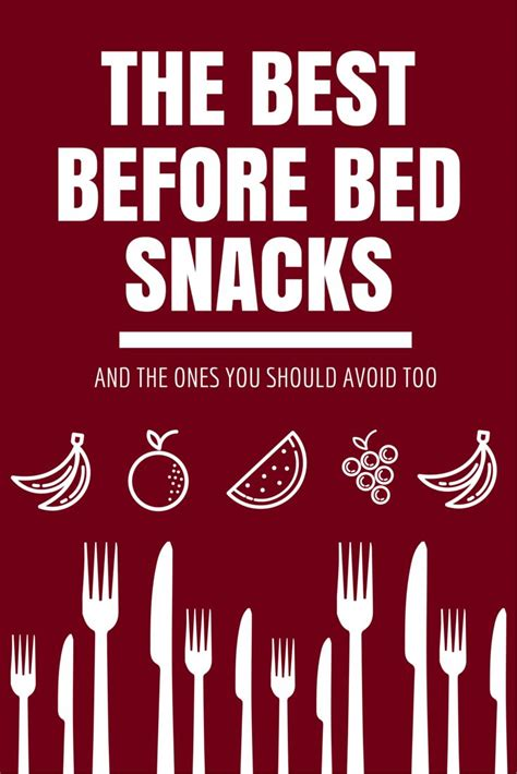 good snacks to eat before bed the best before bed snacks and the ones you should avoid