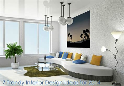home latest interior design 7 trendy interior design ideas for 2014 dot com women