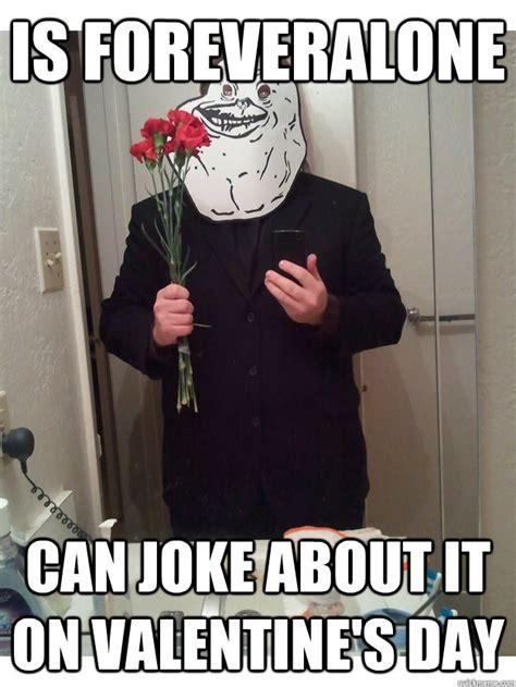 Alone On Valentines Day Meme - is foreveralone can joke about it on valentine s day