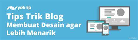 cara membuat blog yang menarik untuk pemula cara membuat tilan blog website menarik nyekrip