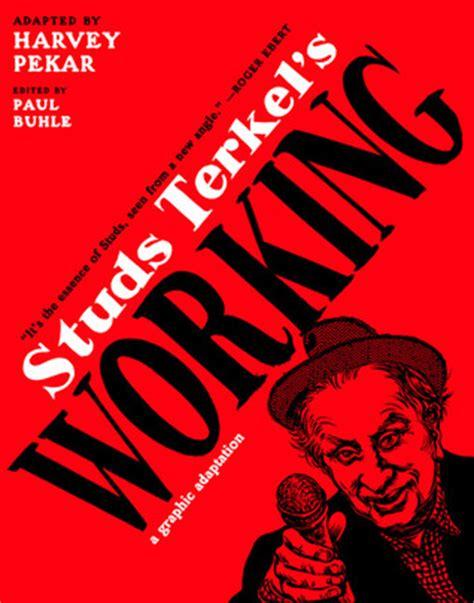 working in america the best of studs terkel s working books studs terkel s working a graphic adaptation by harvey