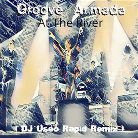 groove armada at the river groovy time with dj useo groove armada at the river remix